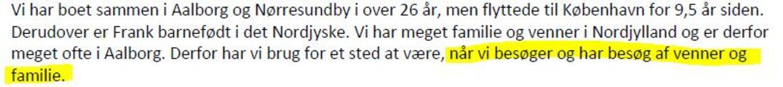 I brevet til kommunen argumenterer Frank Jensens hustru for, at familien skal undtages fra lovgivningen om bopælspligt, da de har brug for et sted at opholde sig, når de gæster Aalborg. Det blev godkendt af Aalborg Kommune.